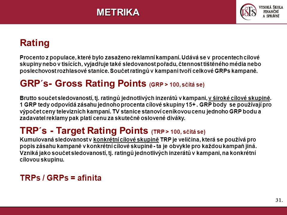 GRP´s- Gross Rating Points (GRP > 100, sčítá se)