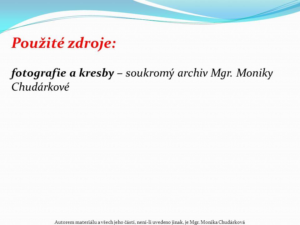Použité zdroje: fotografie a kresby – soukromý archiv Mgr. Moniky Chudárkové.