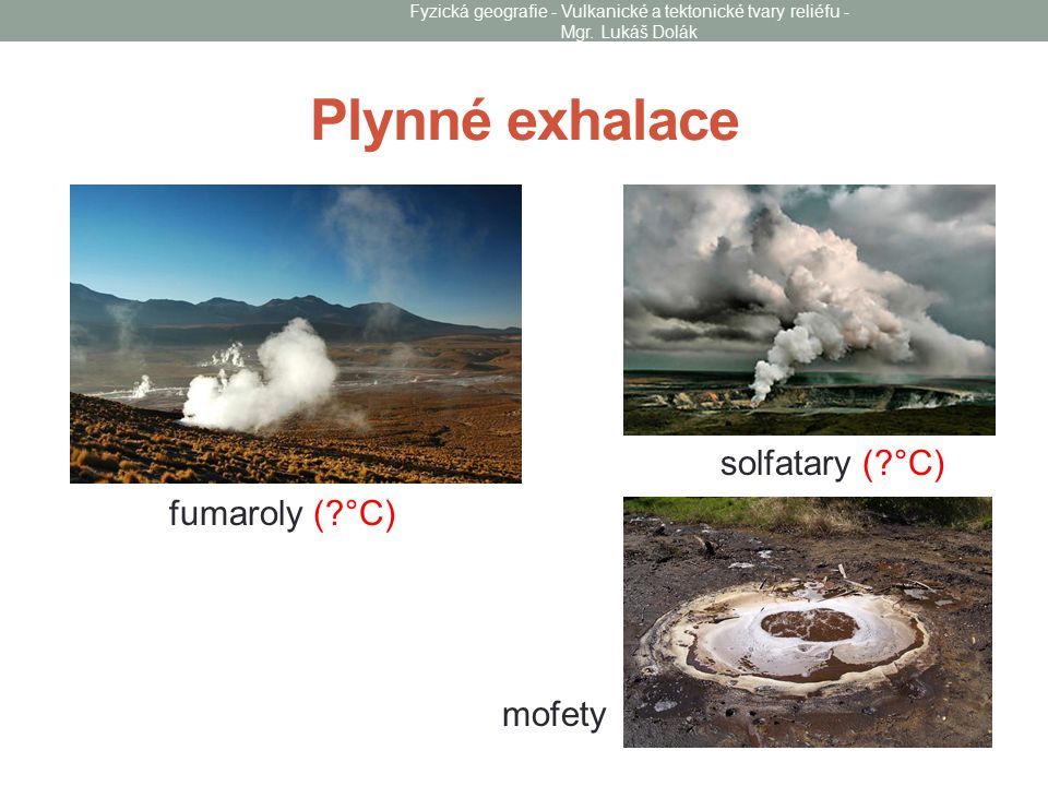 Plynné exhalace solfatary ( °C) fumaroly ( °C) mofety
