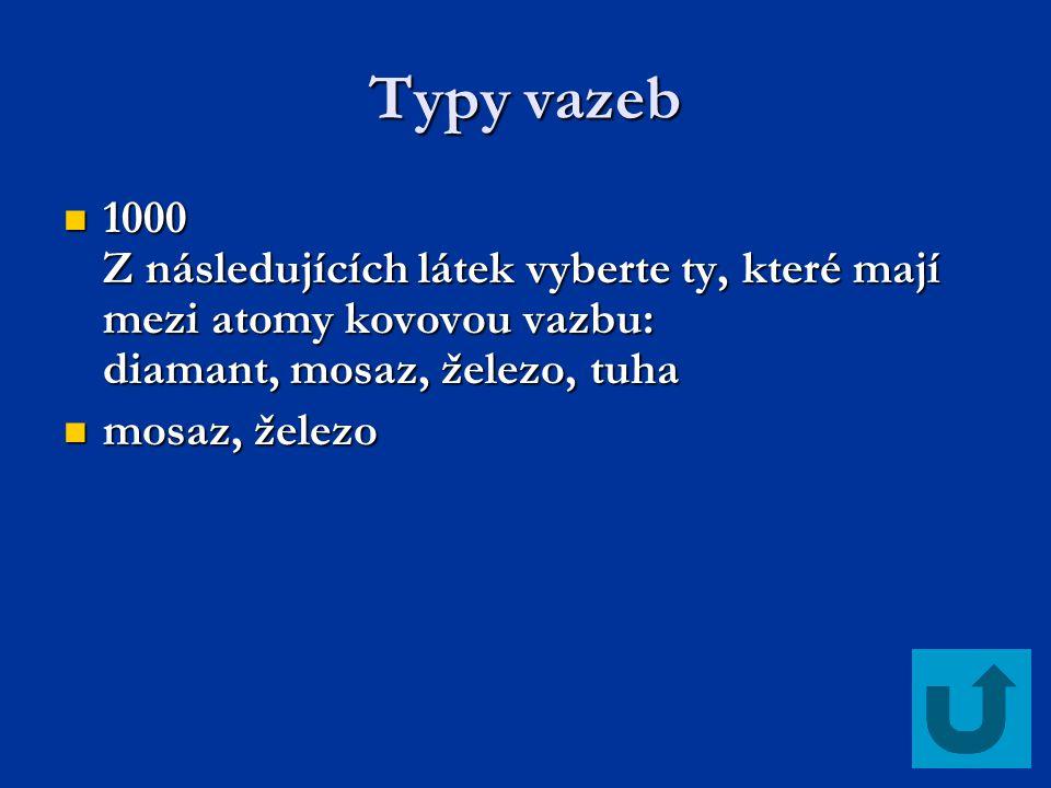 Typy vazeb 1000 Z následujících látek vyberte ty, které mají mezi atomy kovovou vazbu: diamant, mosaz, železo, tuha.