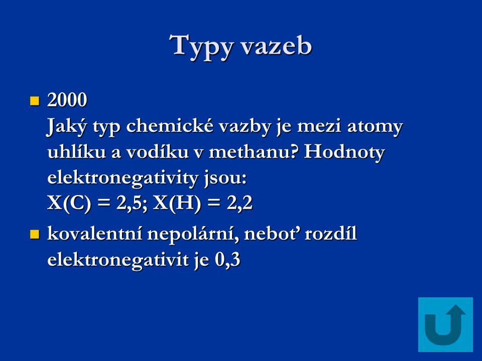 Typy vazeb 2000 Jaký typ chemické vazby je mezi atomy uhlíku a vodíku v methanu Hodnoty elektronegativity jsou: X(C) = 2,5; X(H) = 2,2.