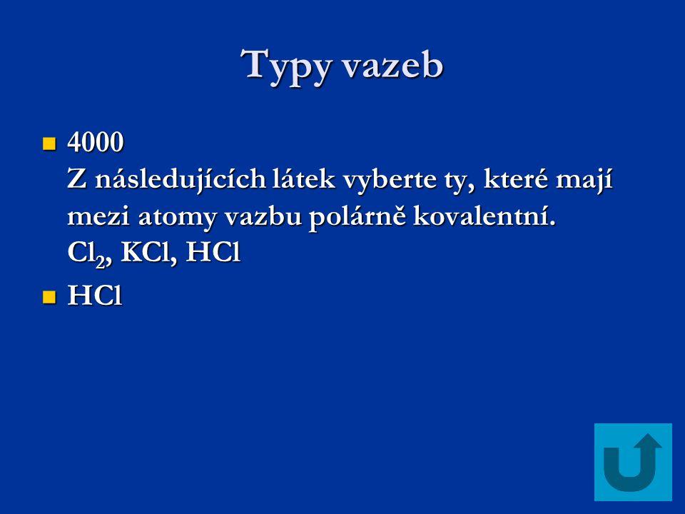 Typy vazeb 4000 Z následujících látek vyberte ty, které mají mezi atomy vazbu polárně kovalentní. Cl2, KCl, HCl.