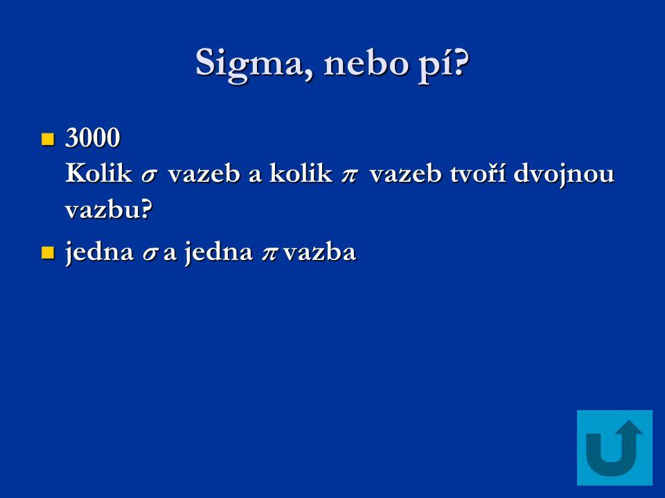 Sigma, nebo pí 3000 Kolik σ vazeb a kolik π vazeb tvoří dvojnou vazbu jedna σ a jedna π vazba