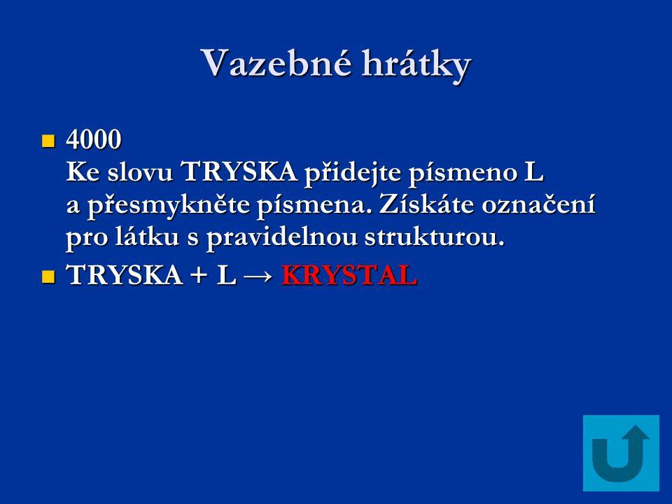 Vazebné hrátky 4000 Ke slovu TRYSKA přidejte písmeno L a přesmykněte písmena. Získáte označení pro látku s pravidelnou strukturou.