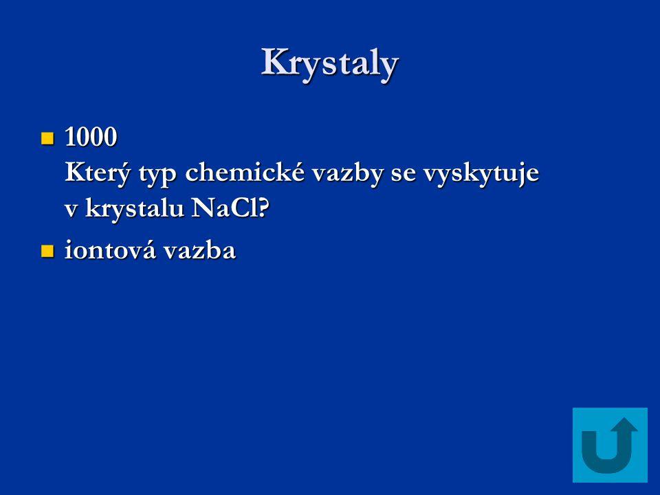 Krystaly 1000 Který typ chemické vazby se vyskytuje v krystalu NaCl