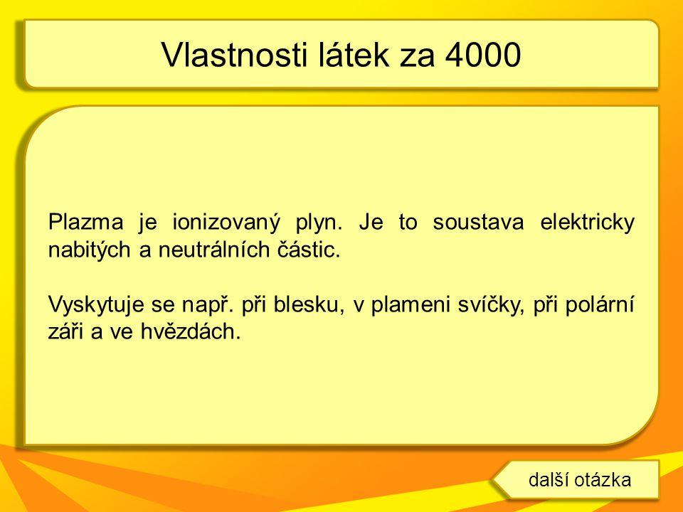Vlastnosti látek za 4000 Plazma je ionizovaný plyn. Je to soustava elektricky nabitých a neutrálních částic.