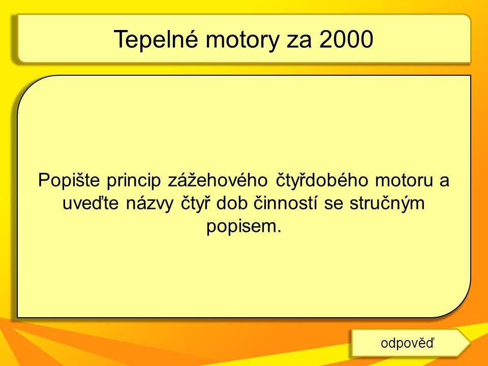 Tepelné motory za 2000 Popište princip zážehového čtyřdobého motoru a uveďte názvy čtyř dob činností se stručným popisem.