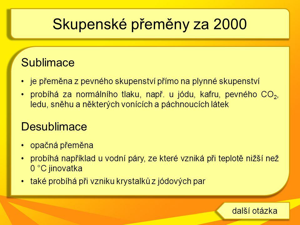 Skupenské přeměny za 2000 Sublimace Desublimace