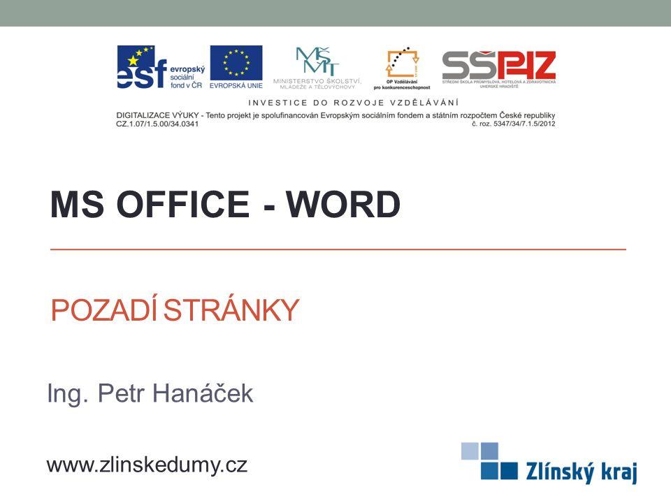 MS OFFICE - WORD POZADÍ STRÁNKY Ing. Petr Hanáček www.zlinskedumy.cz