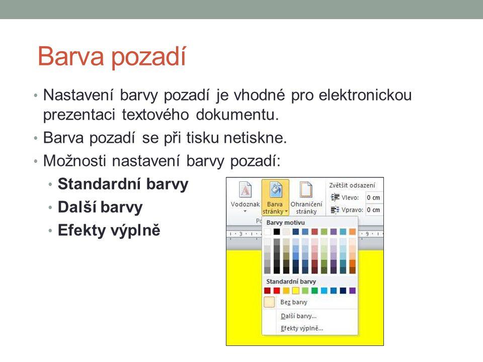 Barva pozadí Nastavení barvy pozadí je vhodné pro elektronickou prezentaci textového dokumentu. Barva pozadí se při tisku netiskne.