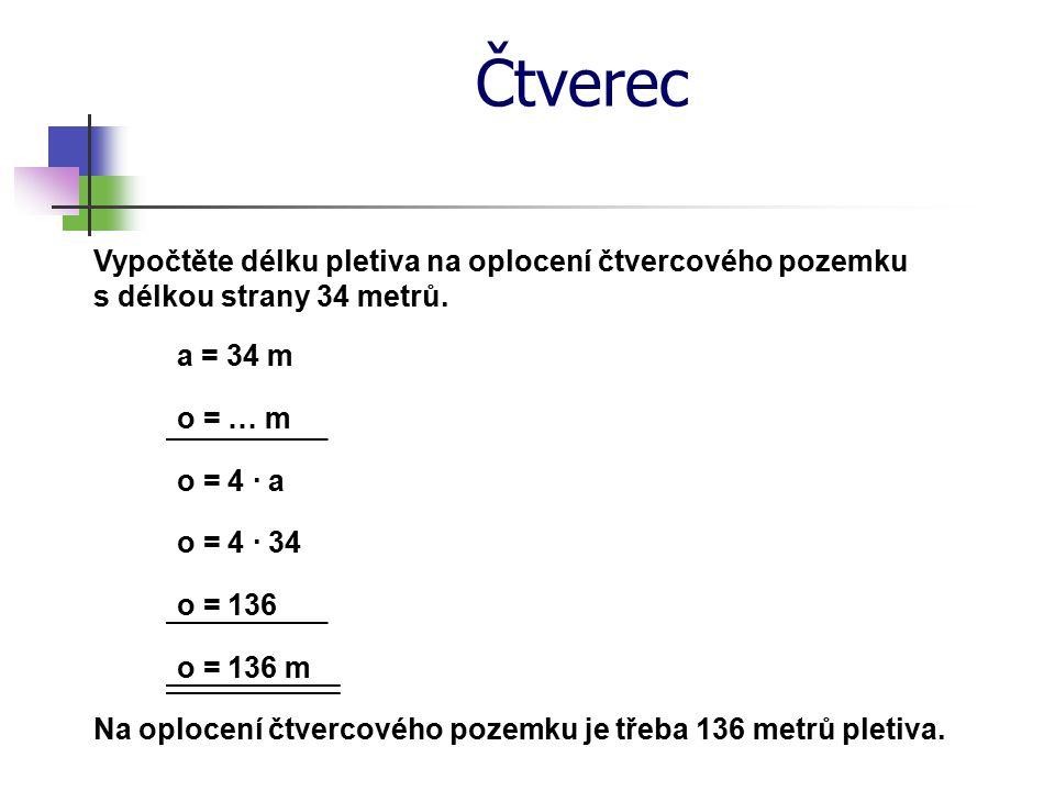 Čtverec Vypočtěte délku pletiva na oplocení čtvercového pozemku s délkou strany 34 metrů. a = 34 m.