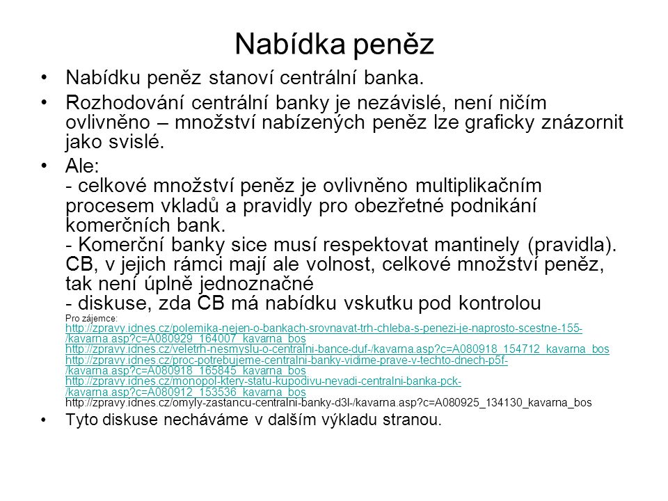 Nabídka peněz Nabídku peněz stanoví centrální banka.