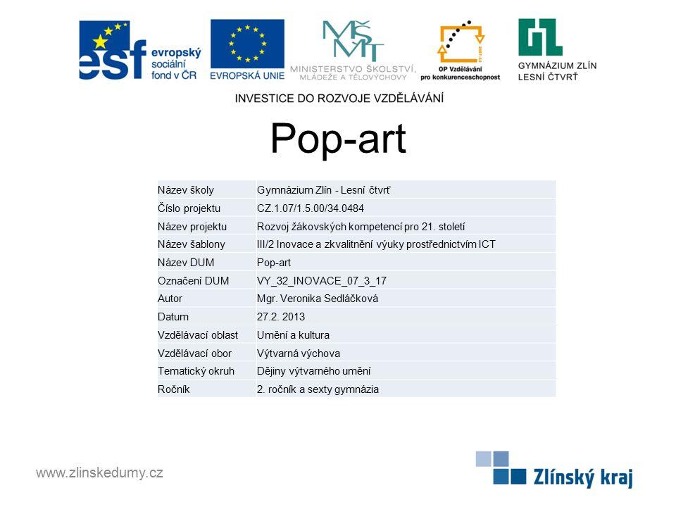 Pop-art www.zlinskedumy.cz Název školy Gymnázium Zlín - Lesní čtvrť