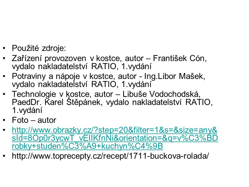 Použité zdroje: Zařízení provozoven v kostce, autor – František Cón, vydalo nakladatelství RATIO, 1.vydání.