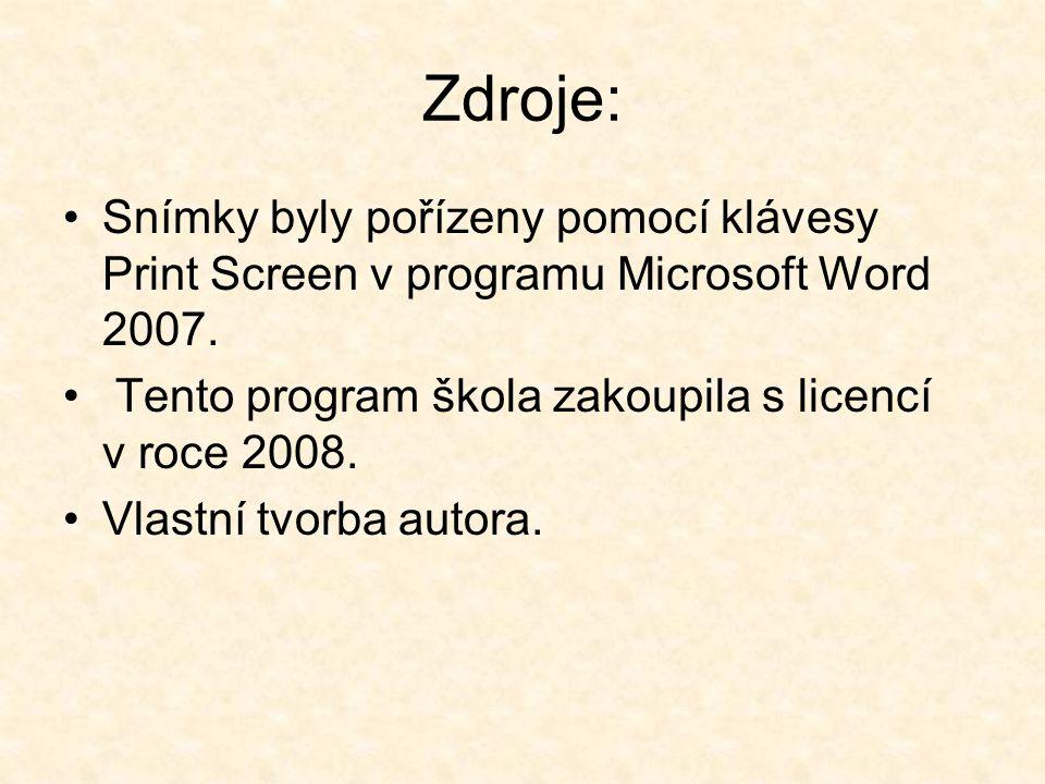 Zdroje: Snímky byly pořízeny pomocí klávesy Print Screen v programu Microsoft Word 2007. Tento program škola zakoupila s licencí v roce 2008.
