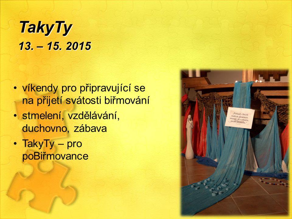TakyTy 13. – 15. 2015. víkendy pro připravující se na přijetí svátosti biřmování. stmelení, vzdělávání, duchovno, zábava.
