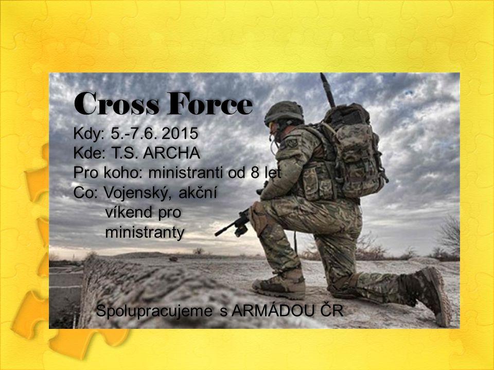 Cross Force Kdy: 5.-7.6. 2015 Kde: T.S. ARCHA