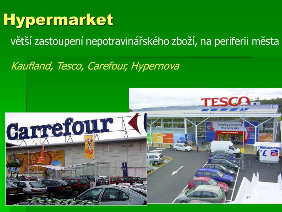 Hypermarket větší zastoupení nepotravinářského zboží, na periferii města.