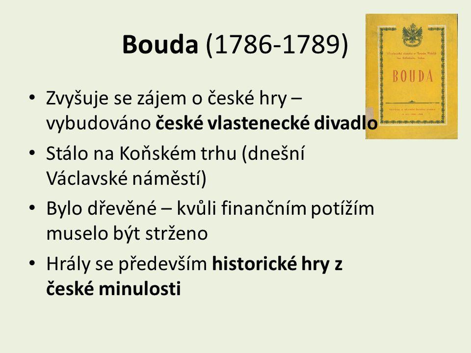 Bouda (1786-1789) Zvyšuje se zájem o české hry – vybudováno české vlastenecké divadlo. Stálo na Koňském trhu (dnešní Václavské náměstí)