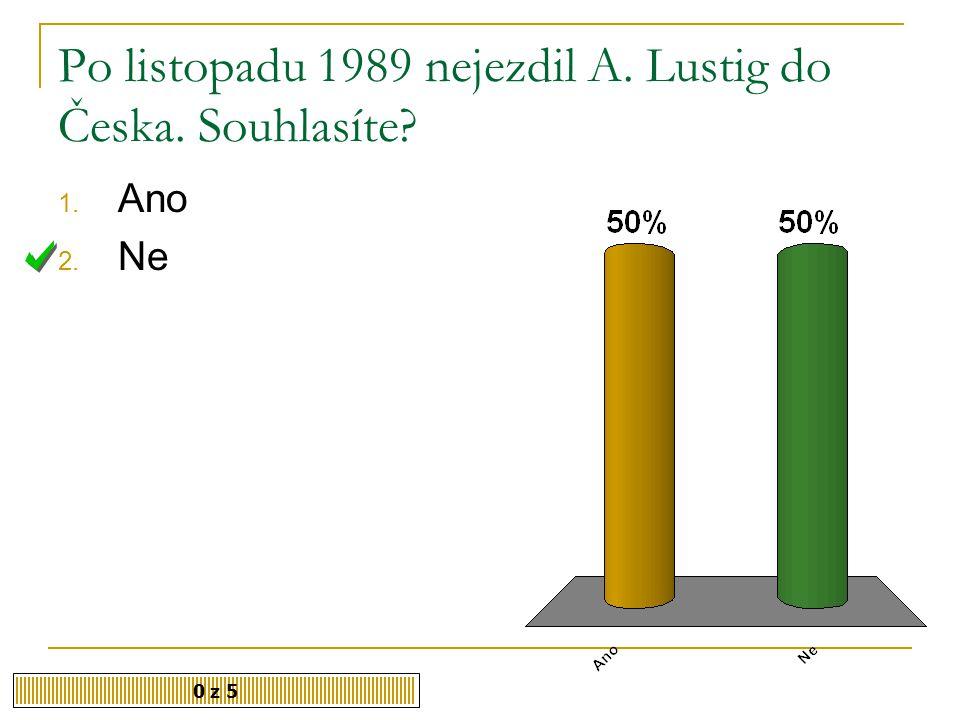 Po listopadu 1989 nejezdil A. Lustig do Česka. Souhlasíte
