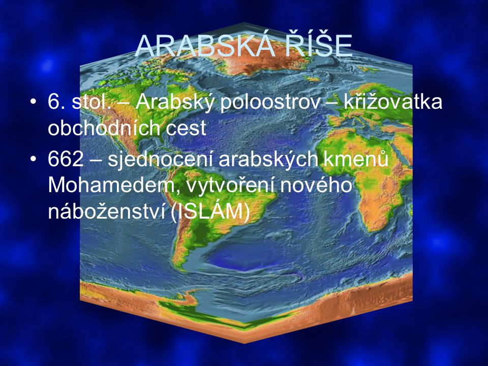 ARABSKÁ ŘÍŠE 6. stol. – Arabský poloostrov – křižovatka obchodních cest.