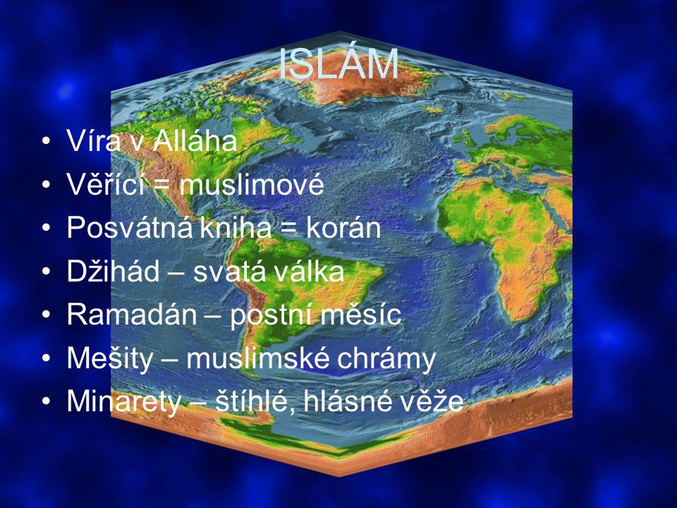ISLÁM Víra v Alláha Věřící = muslimové Posvátná kniha = korán