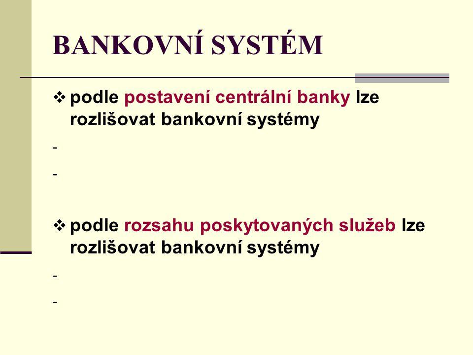 BANKOVNÍ SYSTÉM podle postavení centrální banky lze rozlišovat bankovní systémy.