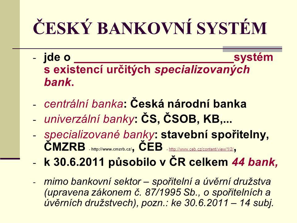 ČESKÝ BANKOVNÍ SYSTÉM jde o systém s existencí určitých specializovaných bank.