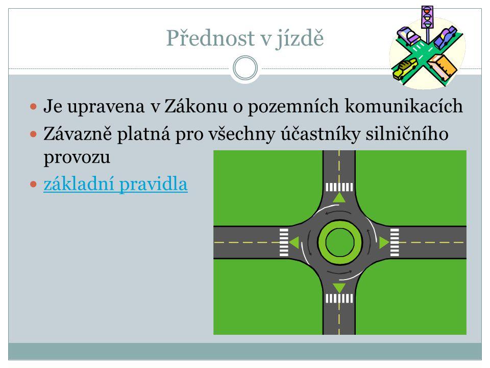 Přednost v jízdě Je upravena v Zákonu o pozemních komunikacích