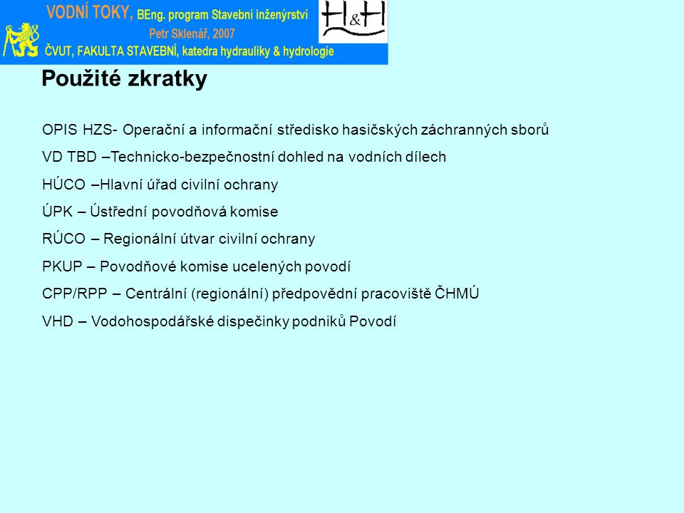 Použité zkratky OPIS HZS- Operační a informační středisko hasičských záchranných sborů. VD TBD –Technicko-bezpečnostní dohled na vodních dílech.