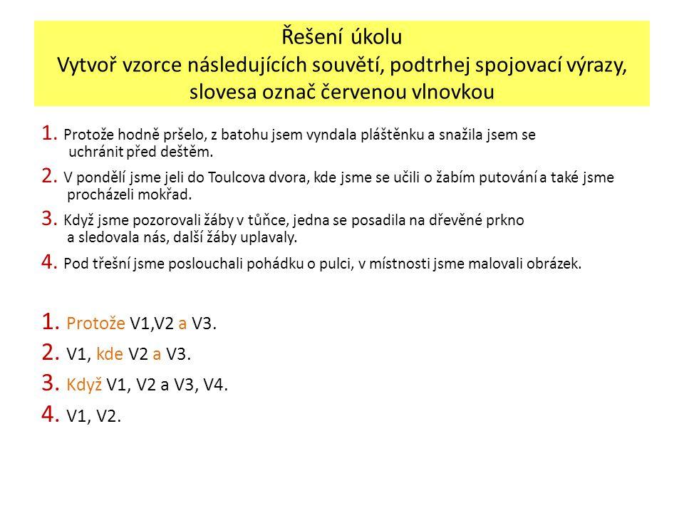 1. Protože V1,V2 a V3. 2. V1, kde V2 a V3. 3. Když V1, V2 a V3, V4.