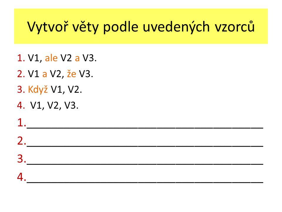 Vytvoř věty podle uvedených vzorců