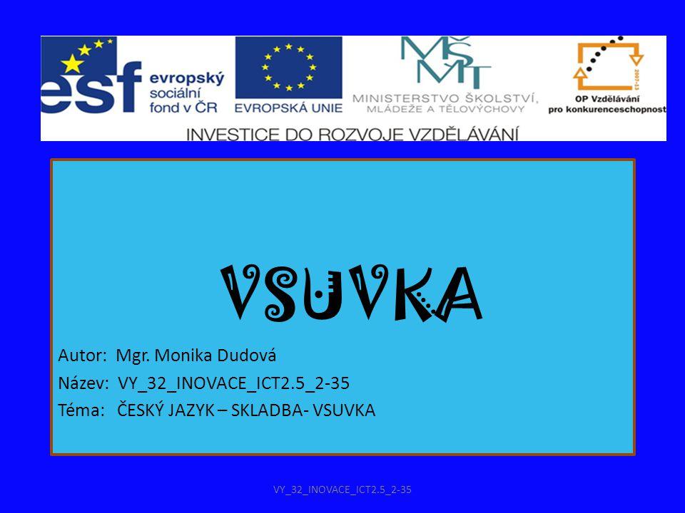 VSUVKA Autor: Mgr. Monika Dudová Název: VY_32_INOVACE_ICT2.5_2-35