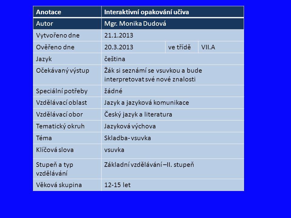 Anotace Interaktivní opakování učiva. Autor. Mgr. Monika Dudová. Vytvořeno dne. 21.1.2013. Ověřeno dne.