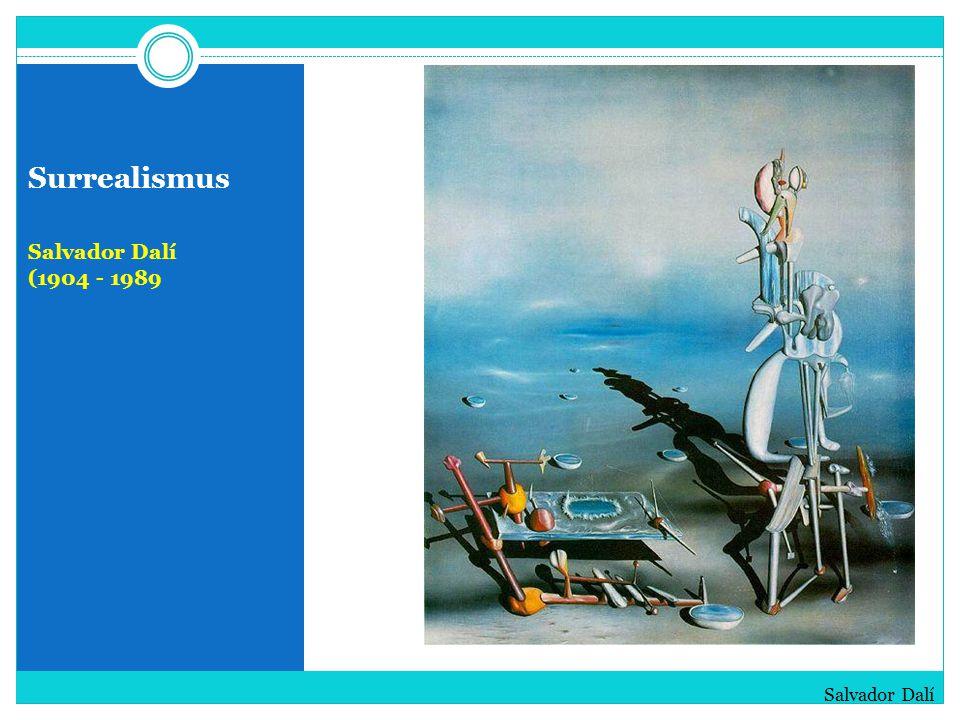 Surrealismus Salvador Dalí (1904 - 1989 Salvador Dalí