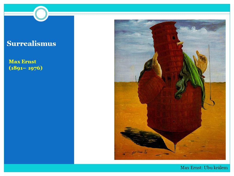 Surrealismus Max Ernst (1891– 1976) Max Ernst: Ubu králem