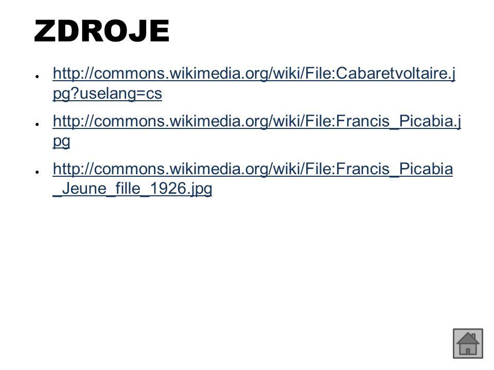 ZDROJE http://commons.wikimedia.org/wiki/File:Cabaretvoltaire.j pg uselang=cs. http://commons.wikimedia.org/wiki/File:Francis_Picabia.j pg.