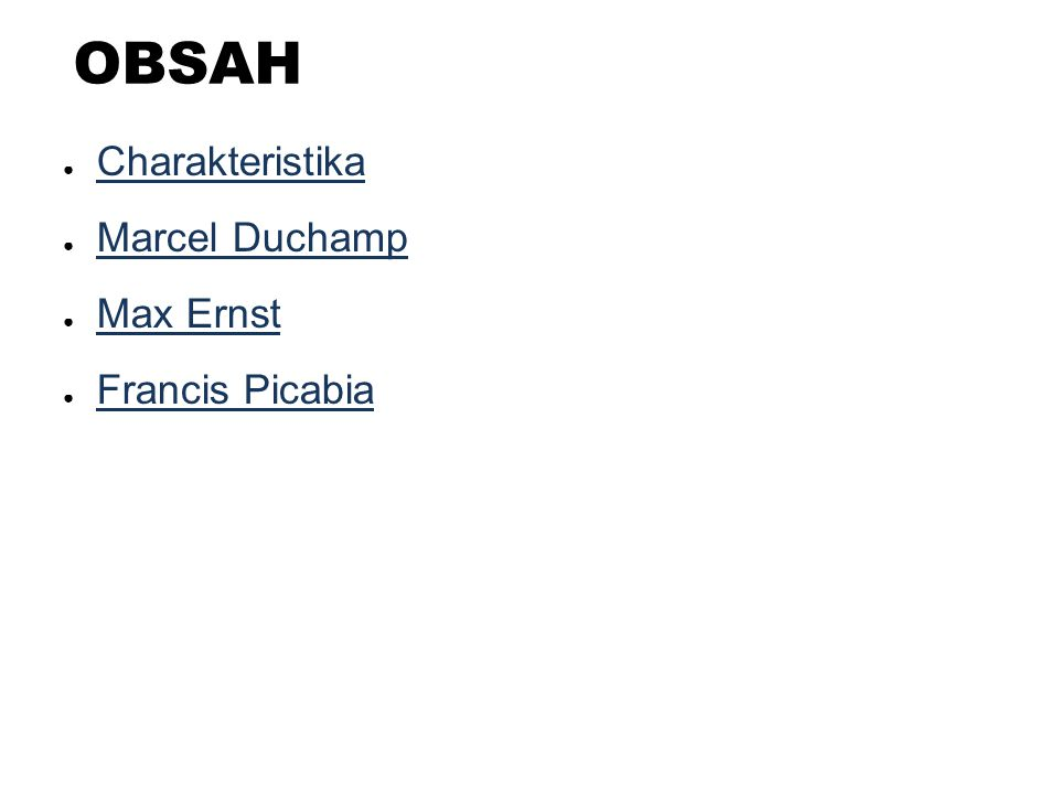 OBSAH Charakteristika Marcel Duchamp Max Ernst Francis Picabia