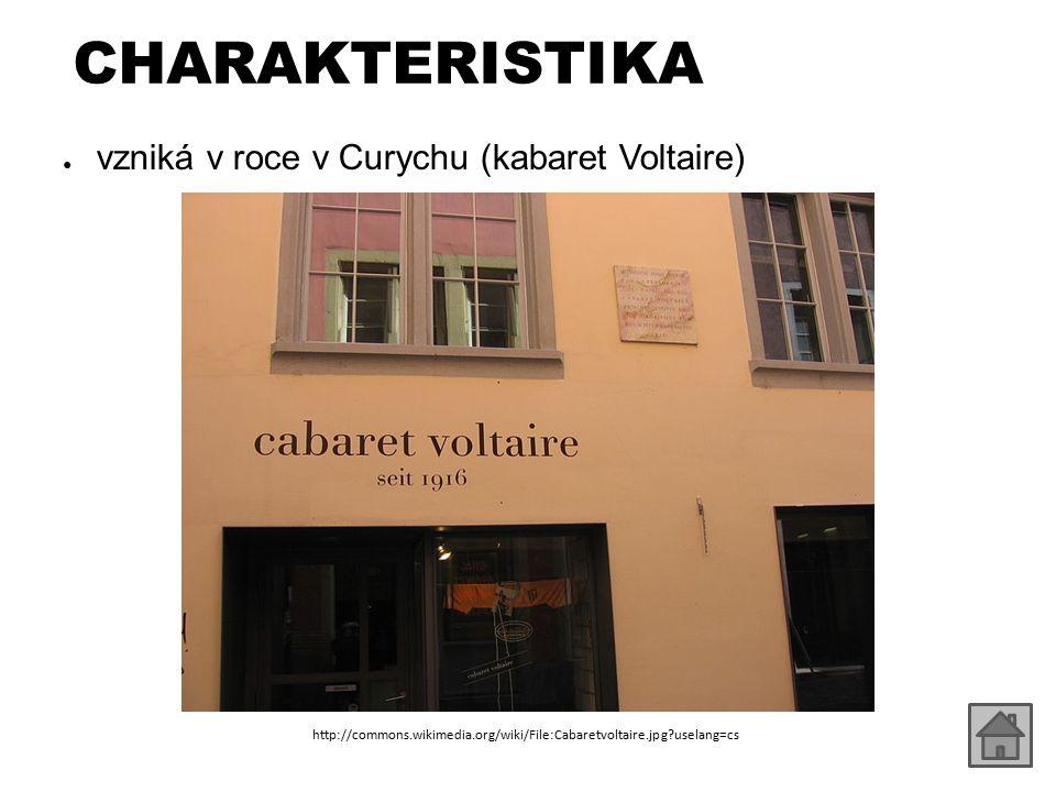 CHARAKTERISTIKA vzniká v roce v Curychu (kabaret Voltaire)