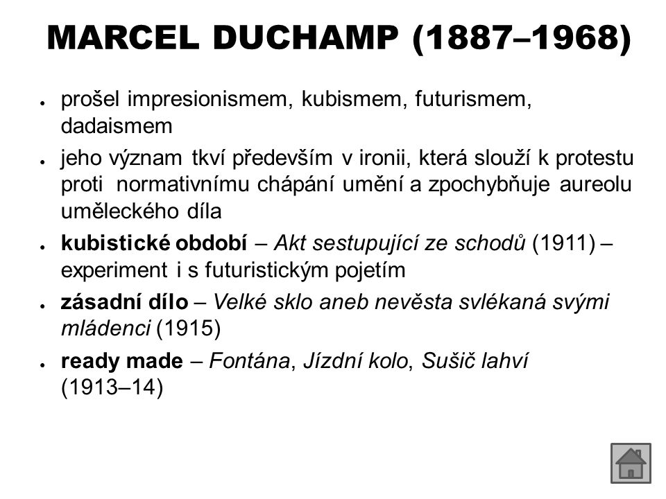 MARCEL DUCHAMP (1887–1968) prošel impresionismem, kubismem, futurismem, dadaismem.