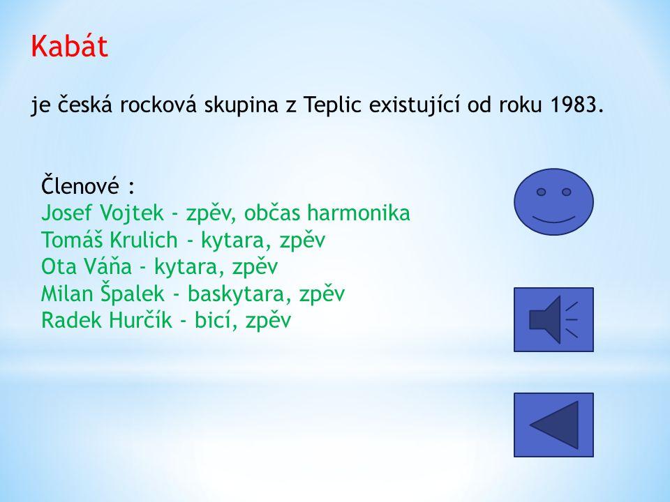Kabát je česká rocková skupina z Teplic existující od roku 1983.