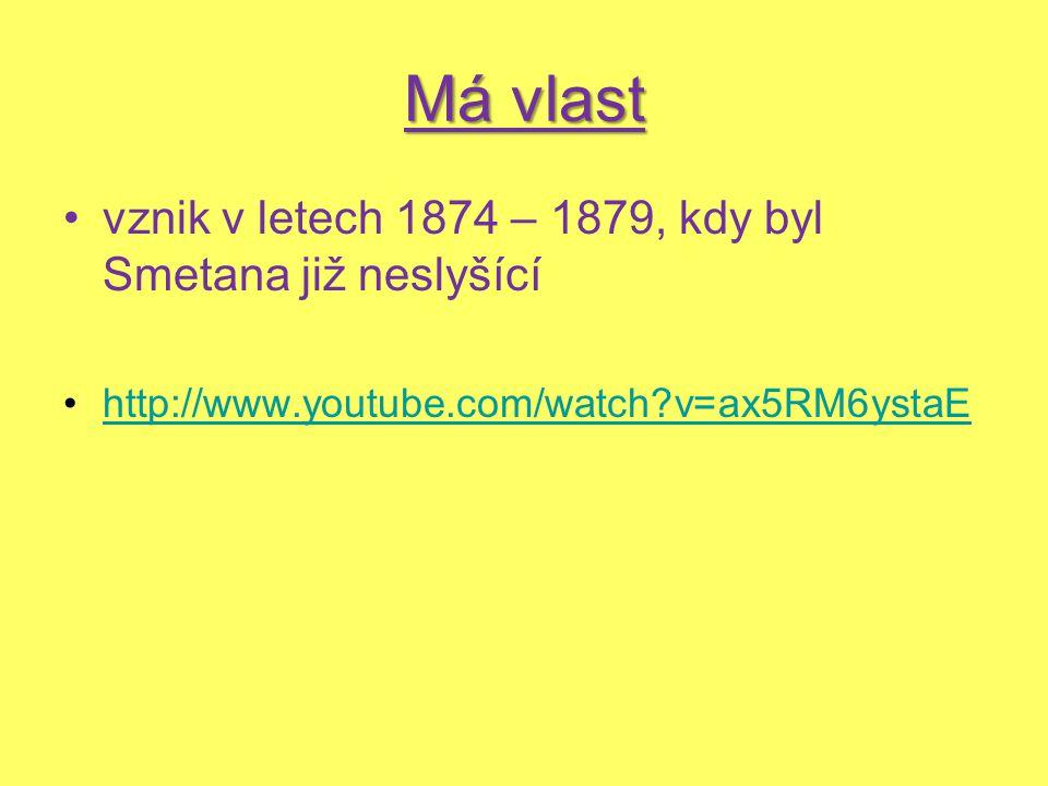 Má vlast vznik v letech 1874 – 1879, kdy byl Smetana již neslyšící