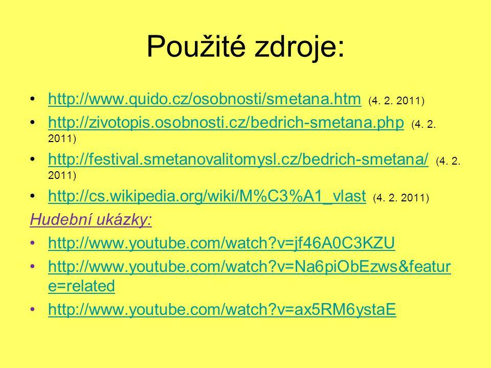 Použité zdroje: http://www.quido.cz/osobnosti/smetana.htm (4. 2. 2011)