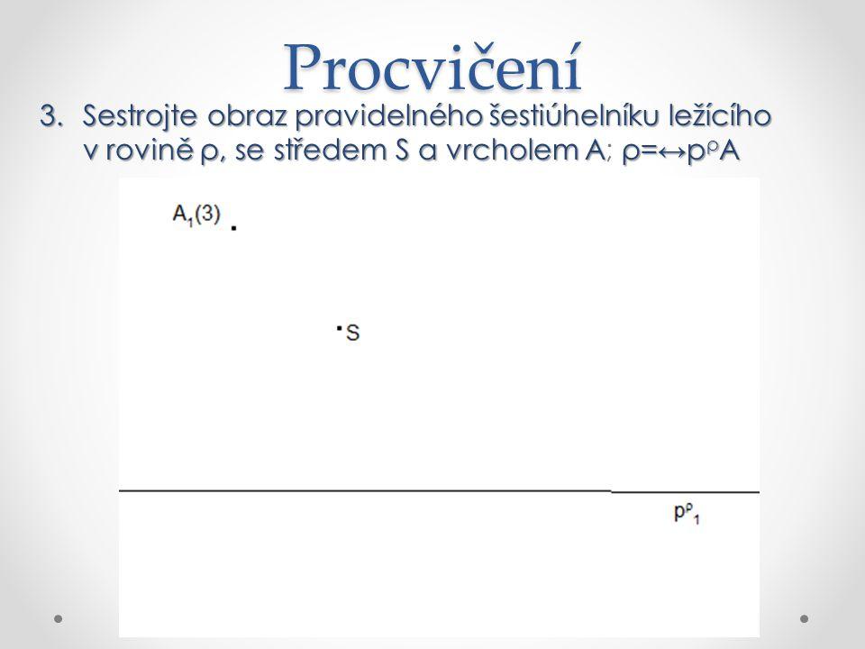 Procvičení Sestrojte obraz pravidelného šestiúhelníku ležícího v rovině ρ, se středem S a vrcholem A; ρ=↔pρA.