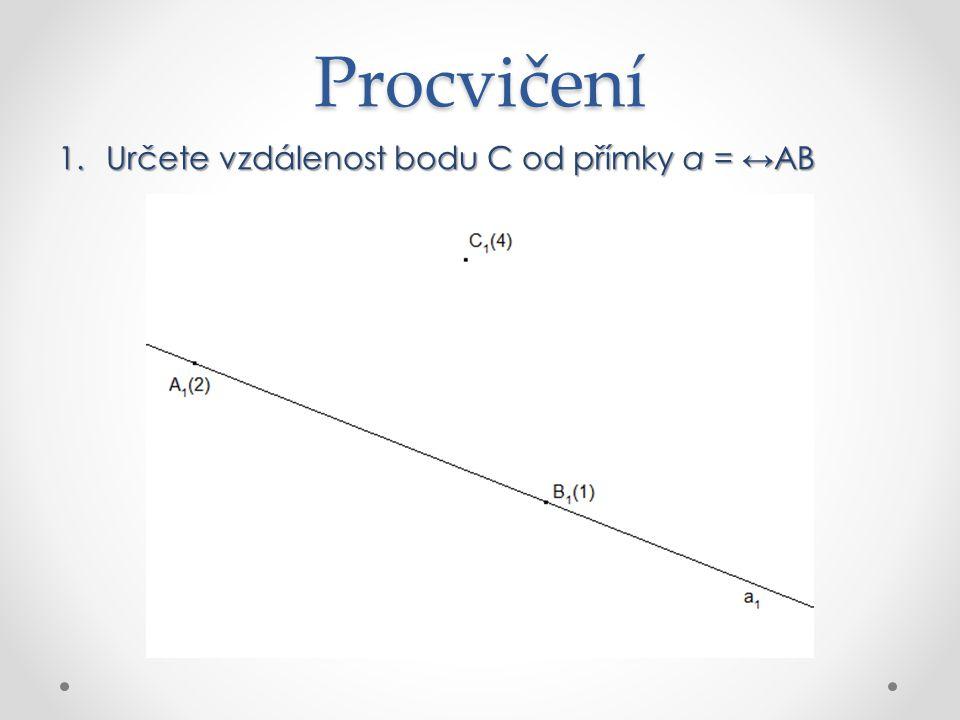 Procvičení Určete vzdálenost bodu C od přímky a = ↔AB