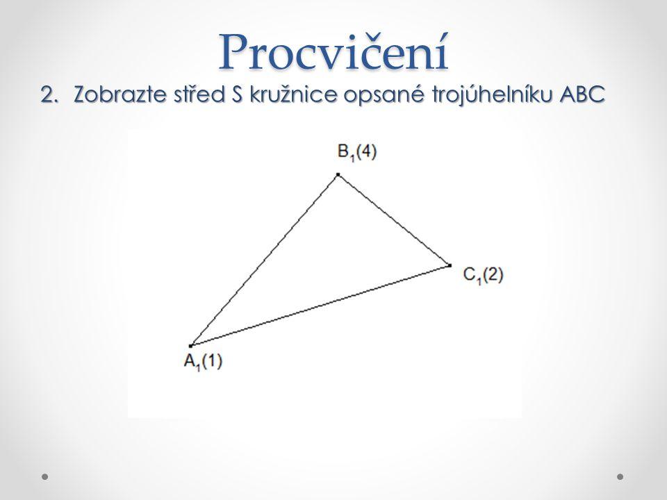 Procvičení Zobrazte střed S kružnice opsané trojúhelníku ABC