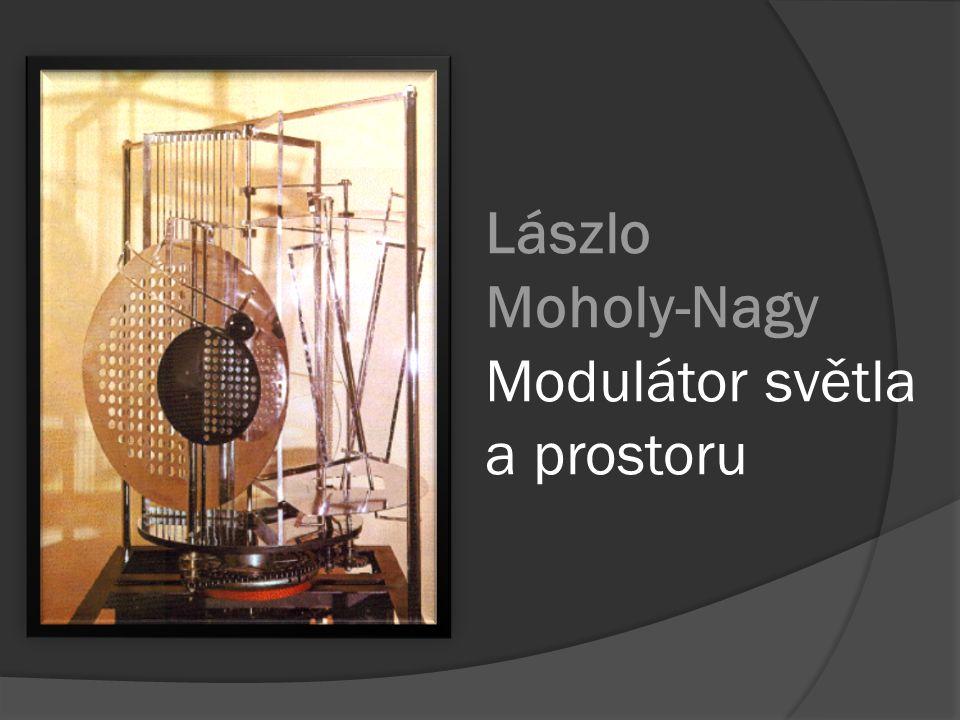 Lászlo Moholy-Nagy Modulátor světla a prostoru