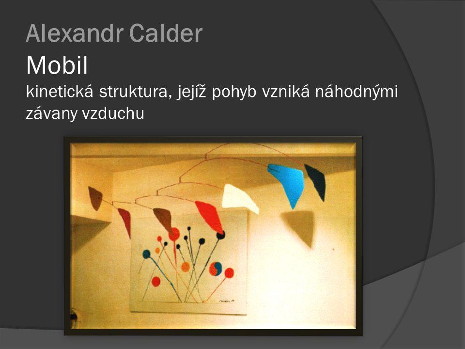 Alexandr Calder Mobil kinetická struktura, jejíž pohyb vzniká náhodnými závany vzduchu