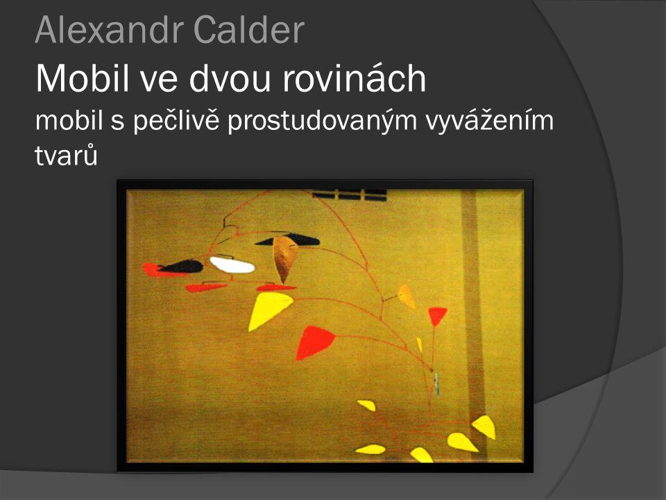 Alexandr Calder Mobil ve dvou rovinách mobil s pečlivě prostudovaným vyvážením tvarů