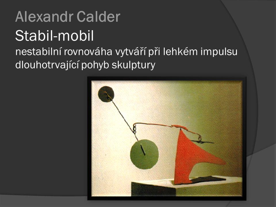 Alexandr Calder Stabil-mobil nestabilní rovnováha vytváří při lehkém impulsu dlouhotrvající pohyb skulptury